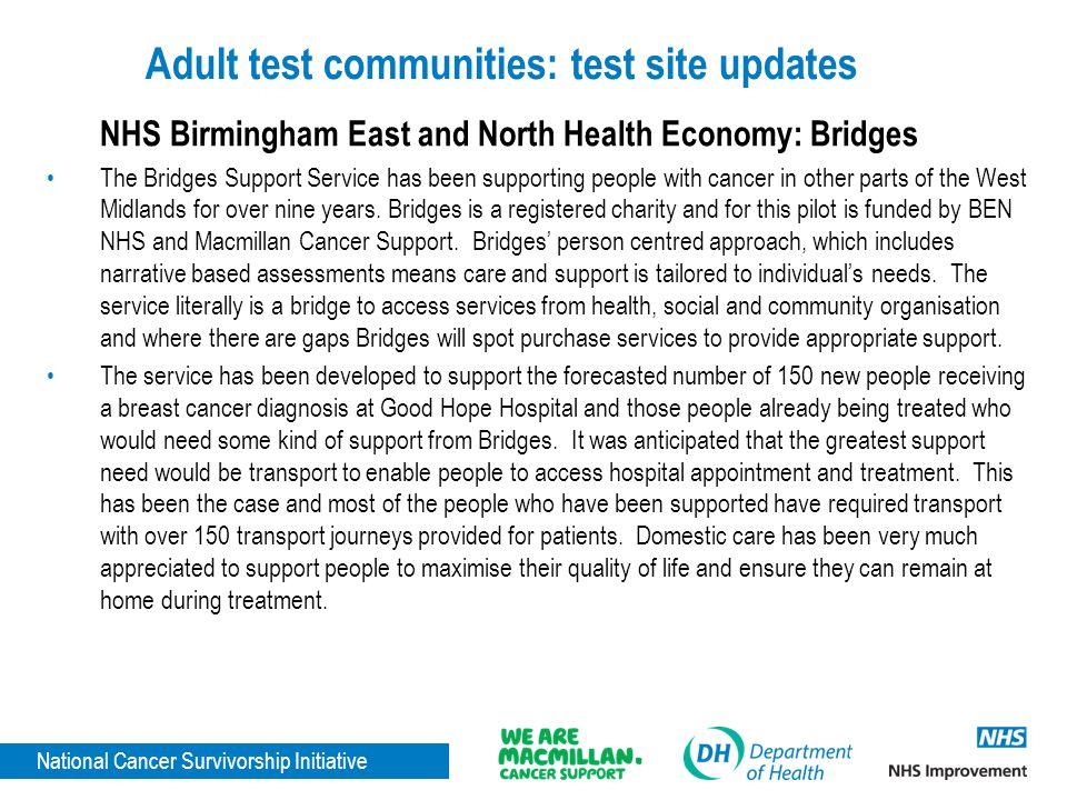National Cancer Survivorship Initiative Adult test communities: test site updates NHS Birmingham East and North Health Economy: Bridges The Bridges Su