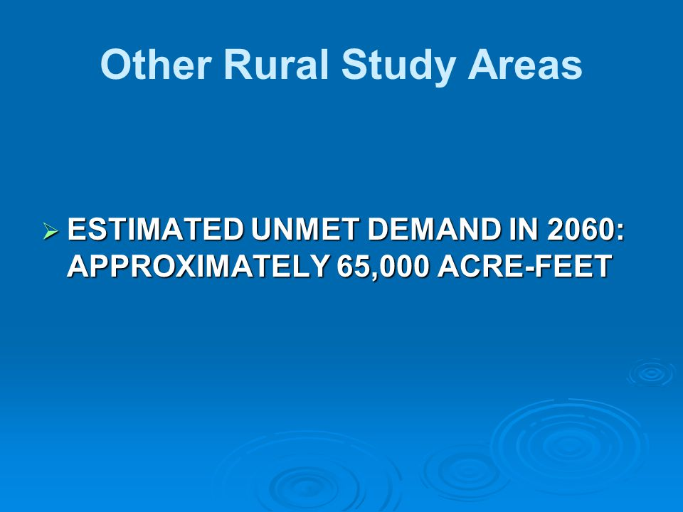 Other Rural Study Areas  ESTIMATED UNMET DEMAND IN 2060: APPROXIMATELY 65,000 ACRE-FEET