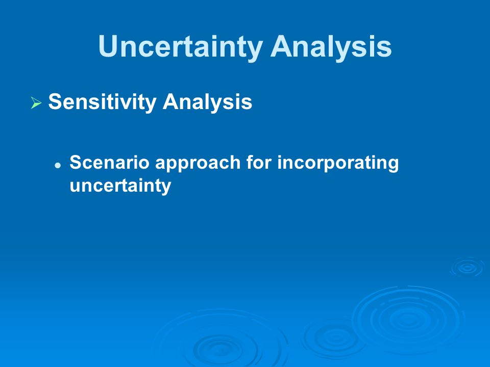 Uncertainty Analysis   Sensitivity Analysis Scenario approach for incorporating uncertainty