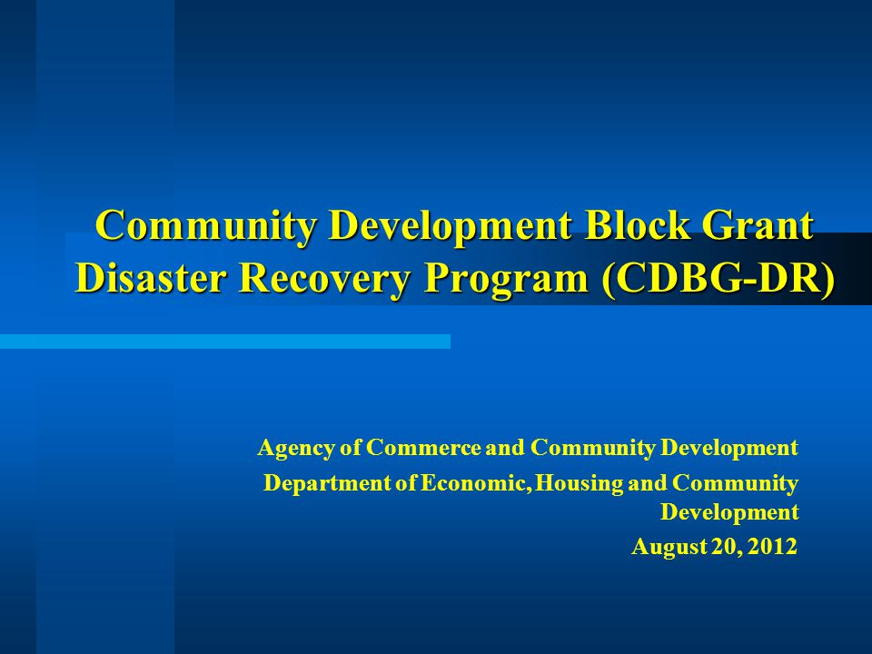 Community Development Block Grant – Disaster Recovery (CDBG-DR) Agenda Overview – CDBG-DR Action Plan Overview Method of Distribution CDBG-DR Regulations - Highlights CDBG-DR Application – Intelligrants