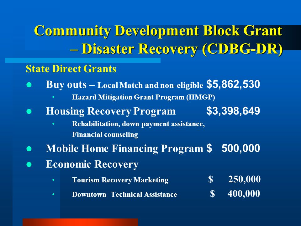 Community Development Block Grant – Disaster Recovery (CDBG-DR) State Direct Grants Buy outs – Local Match and non-eligible $5,862,530 Hazard Mitigati