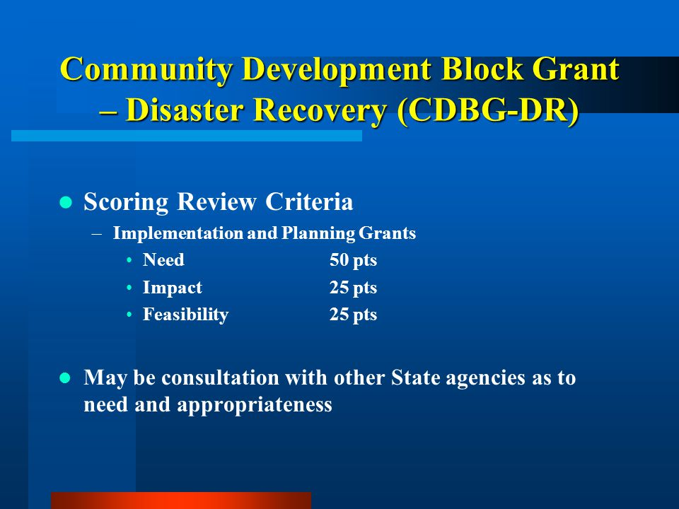 Community Development Block Grant – Disaster Recovery (CDBG-DR) Scoring Review Criteria –Implementation and Planning Grants Need 50 pts Impact25 pts F