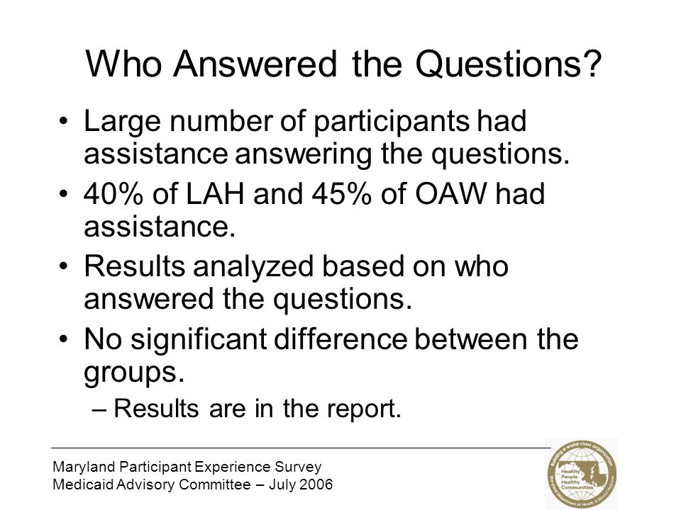 Maryland Participant Experience Survey Medicaid Advisory Committee – July 2006 Next Steps… Distribute results and identify waiver- improvement strategies.