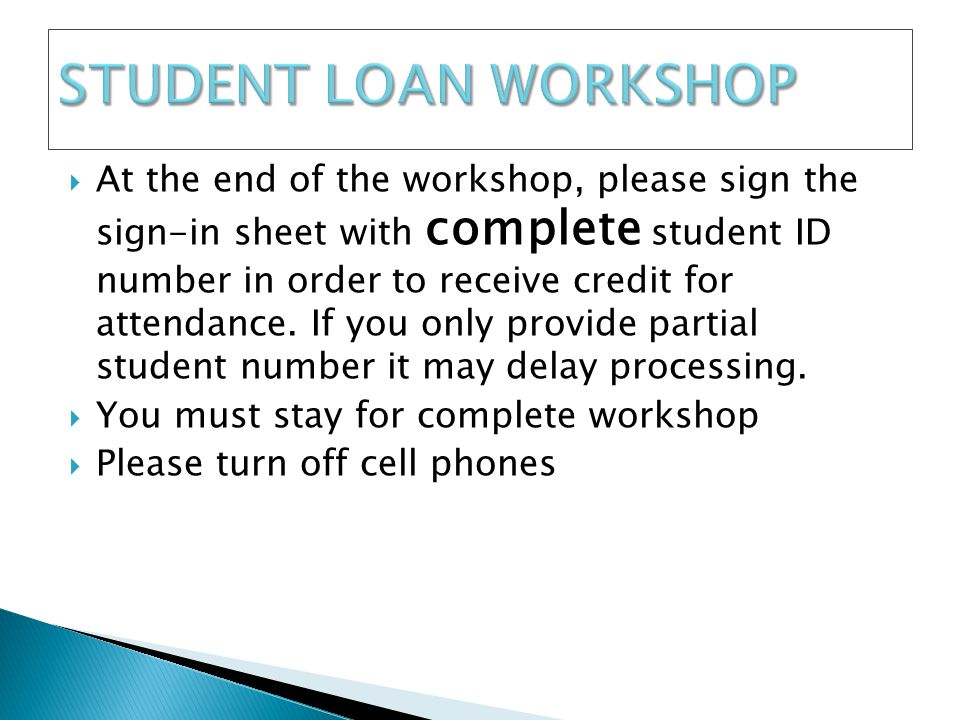  At the end of the workshop, please sign the sign-in sheet with complete student ID number in order to receive credit for attendance.