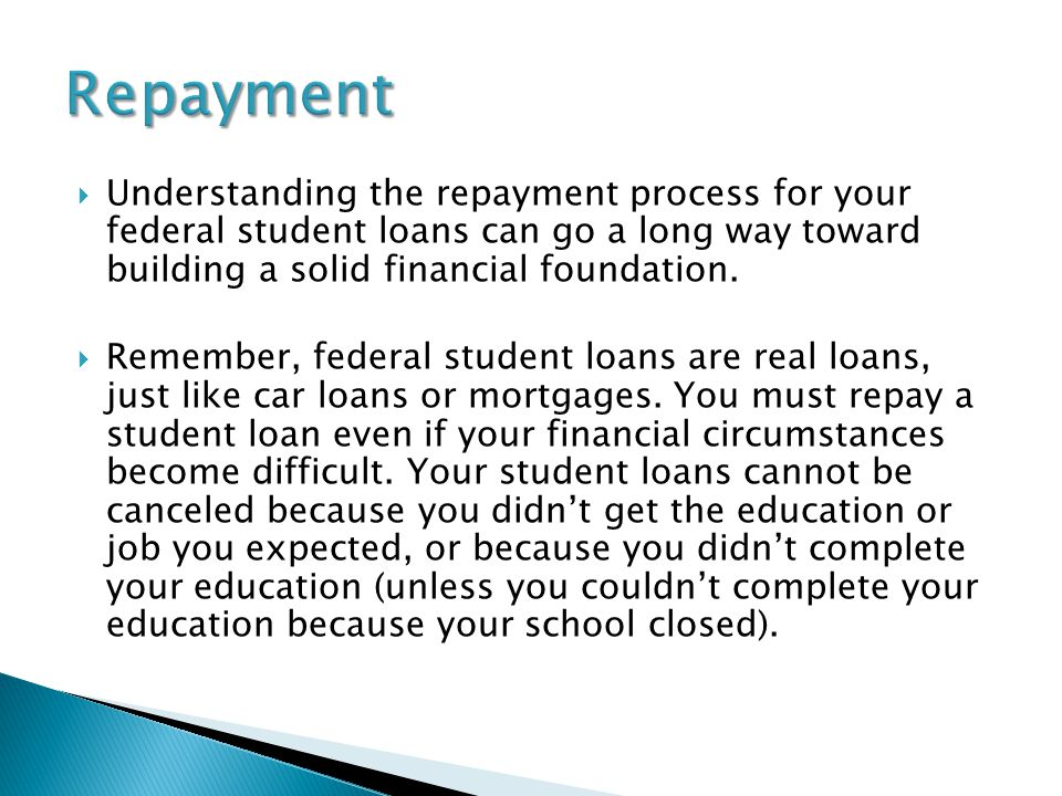  Understanding the repayment process for your federal student loans can go a long way toward building a solid financial foundation.
