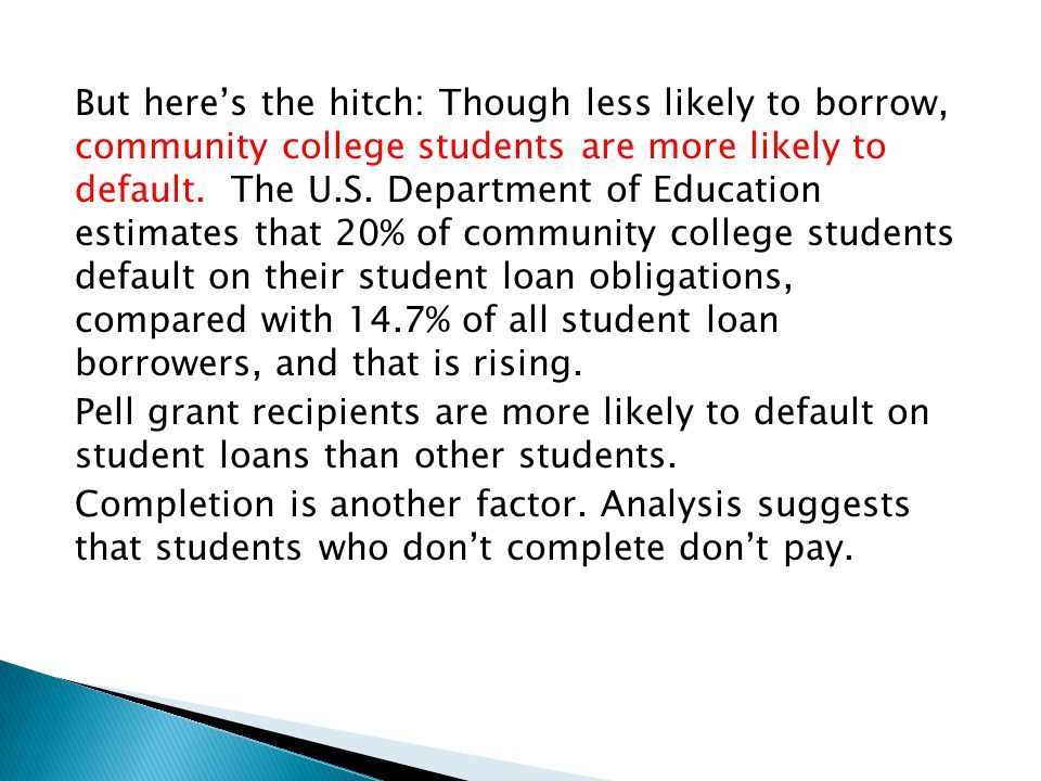 But here's the hitch: Though less likely to borrow, community college students are more likely to default.