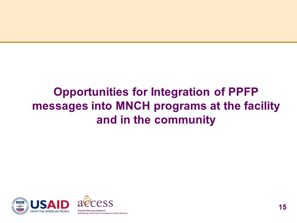 15 Opportunities for Integration of PPFP messages into MNCH programs at the facility and in the community