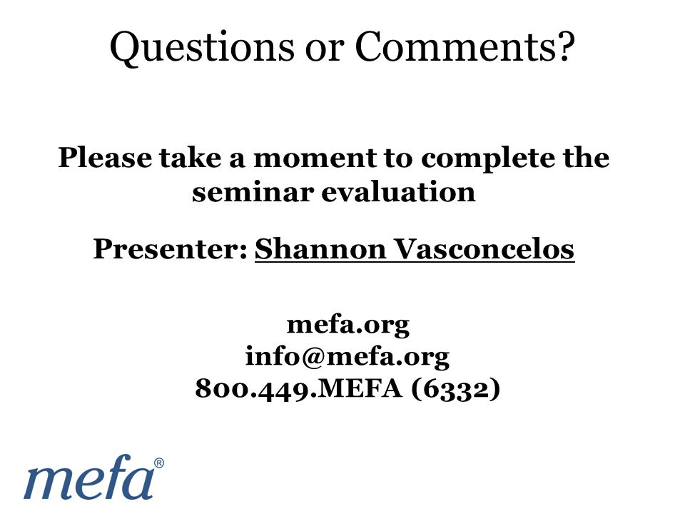 Please take a moment to complete the seminar evaluation Presenter: Shannon Vasconcelos Questions or Comments.