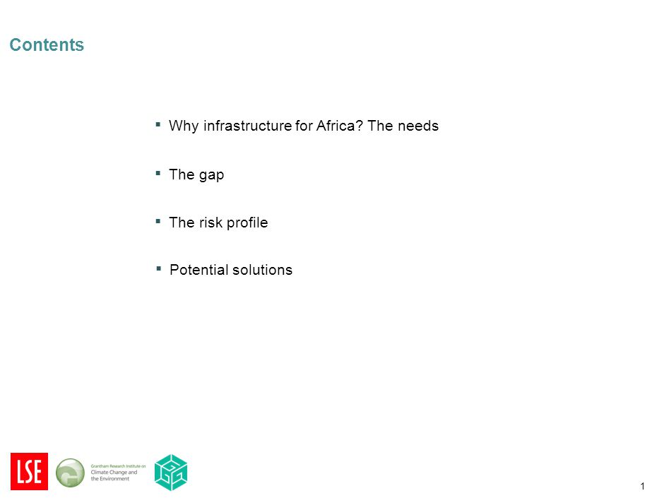 1 Contents ▪ Why infrastructure for Africa? The needs ▪ The gap The gap ▪ The risk profile The risk profile ▪ Potential solutions Potential solutions