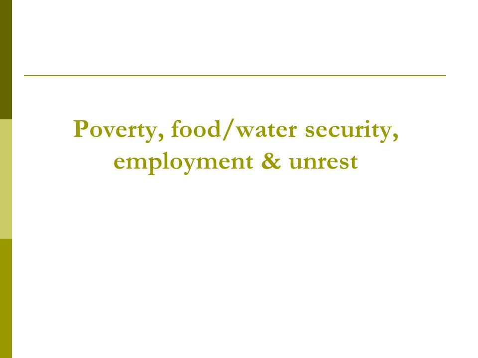 Poverty, food/water security, employment & unrest