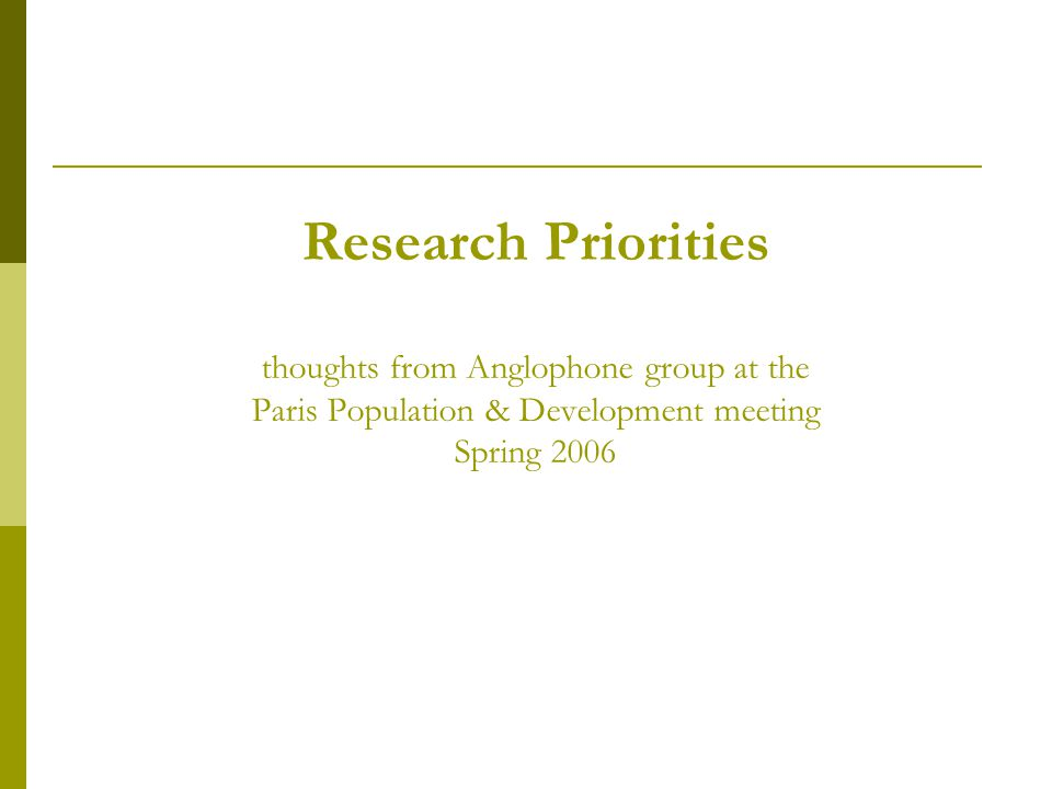Research Priorities thoughts from Anglophone group at the Paris Population & Development meeting Spring 2006