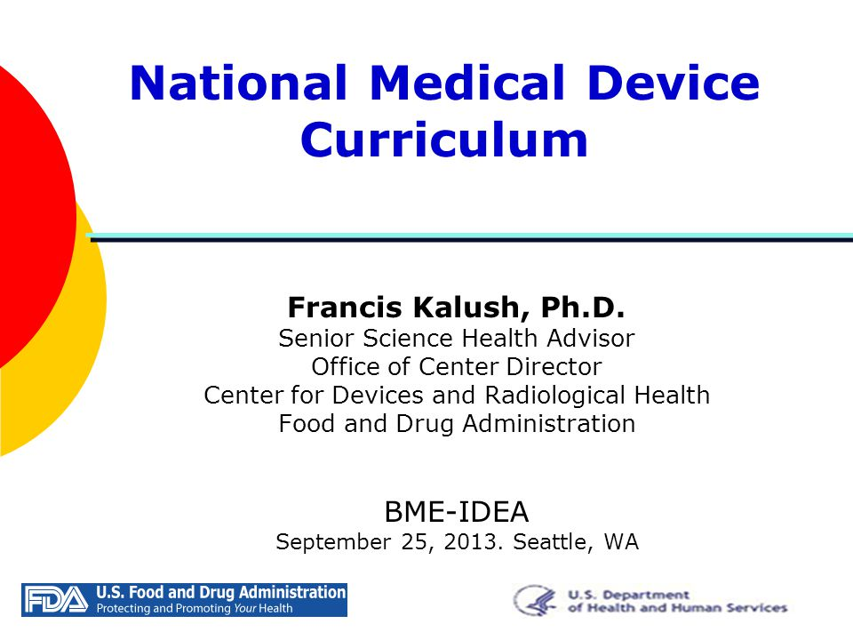 National Medical Device Curriculum Francis Kalush, Ph.D.