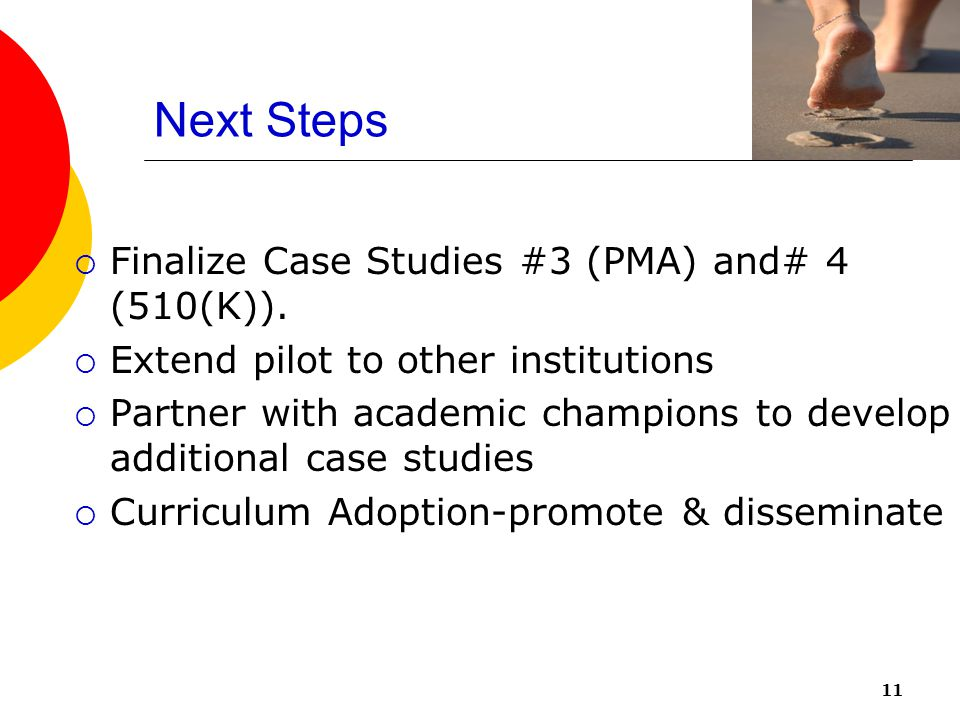 Next Steps  Finalize Case Studies #3 (PMA) and# 4 (510(K)).