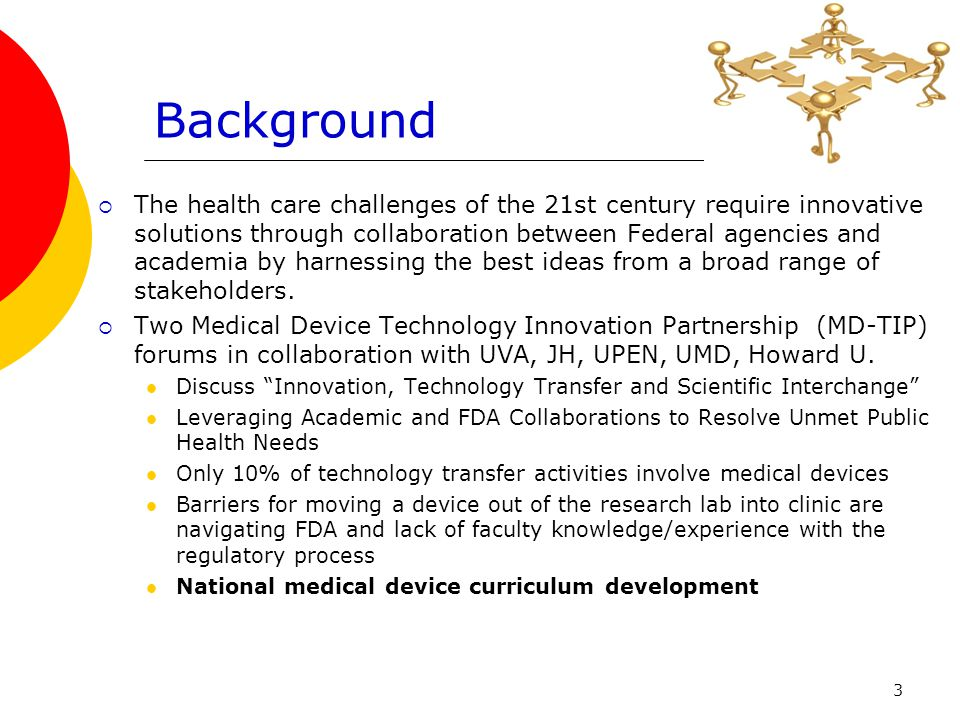 3 Background  The health care challenges of the 21st century require innovative solutions through collaboration between Federal agencies and academia by harnessing the best ideas from a broad range of stakeholders.