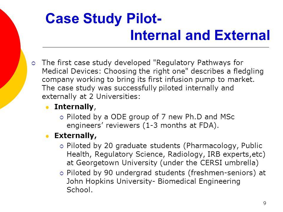 Case Study Pilot- Internal and External  The first case study developed Regulatory Pathways for Medical Devices: Choosing the right one describes a fledgling company working to bring its first infusion pump to market.