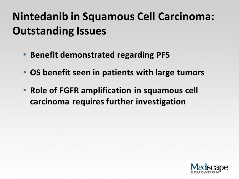 Benefit demonstrated regarding PFS OS benefit seen in patients with large tumors Role of FGFR amplification in squamous cell carcinoma requires furthe