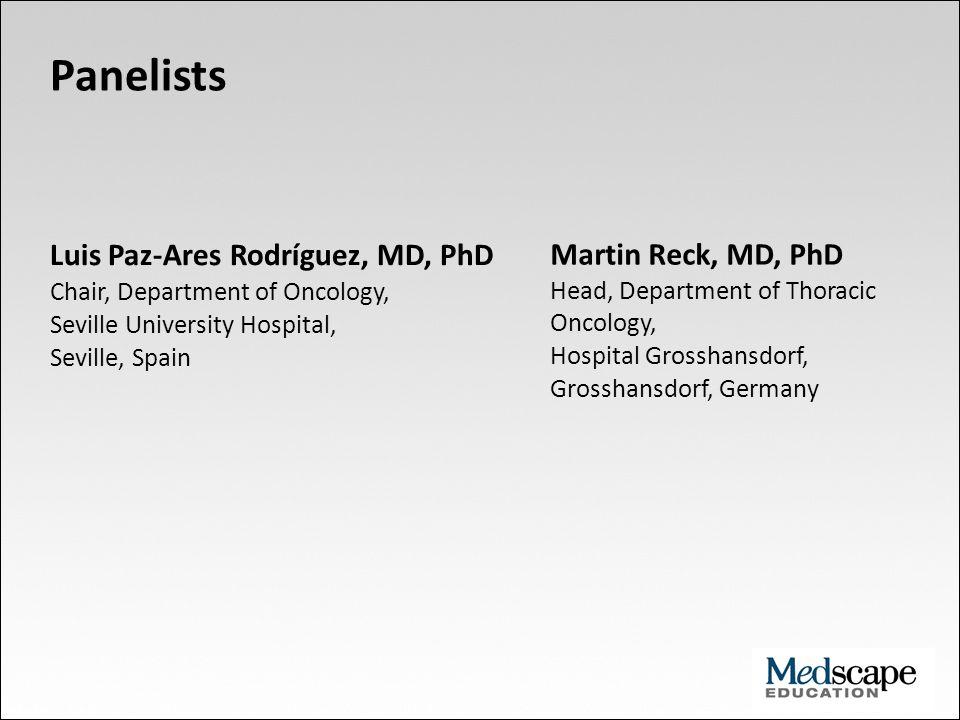 Luis Paz-Ares Rodríguez, MD, PhD Chair, Department of Oncology, Seville University Hospital, Seville, Spain Panelists Martin Reck, MD, PhD Head, Depar