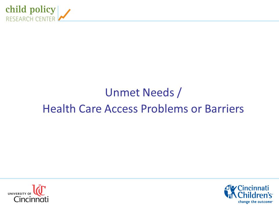 Unmet Needs / Health Care Access Problems or Barriers