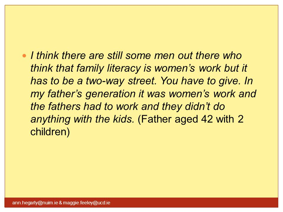 I think there are still some men out there who think that family literacy is women's work but it has to be a two-way street.