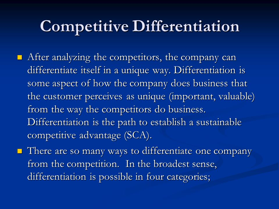 Competitive Differentiation After analyzing the competitors, the company can differentiate itself in a unique way. Differentiation is some aspect of h