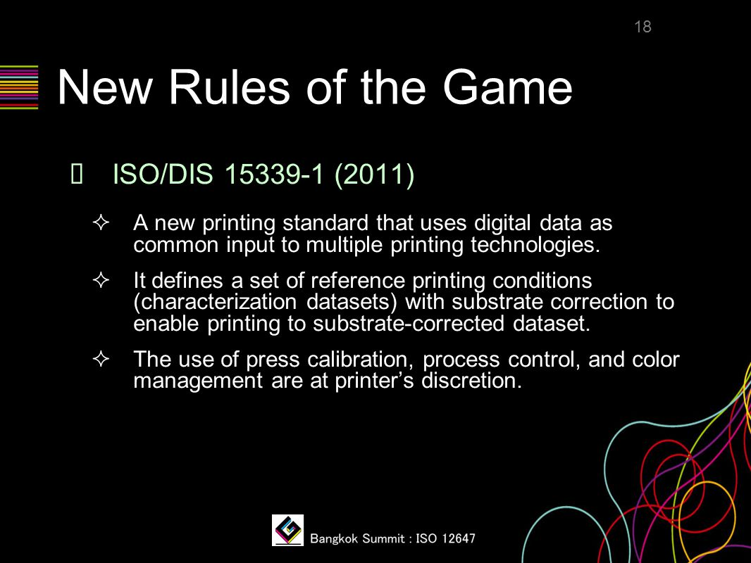 New Rules of the Game ❖ ISO/DIS 15339-1 (2011)  A new printing standard that uses digital data as common input to multiple printing technologies.  I