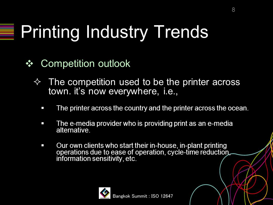 Printing Industry Trends ❖ Competition outlook  The competition used to be the printer across town. it's now everywhere, i.e.,  The printer across t