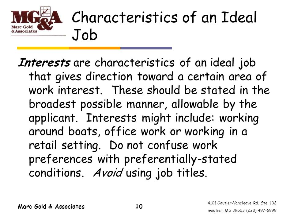 4101 Gautier-Vancleave Rd. Ste. 102 Gautier, MS 39553 (228) 497-6999 Marc Gold & Associates10 Characteristics of an Ideal Job Interests are characteri