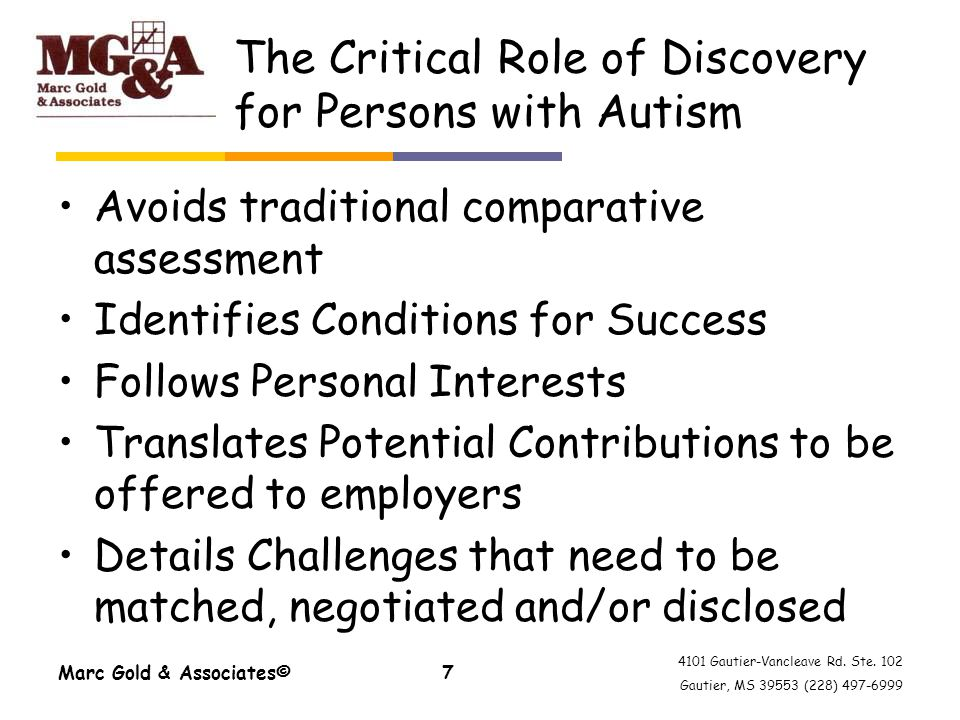 4101 Gautier-Vancleave Rd. Ste. 102 Gautier, MS 39553 (228) 497-6999 The Critical Role of Discovery for Persons with Autism Avoids traditional compara