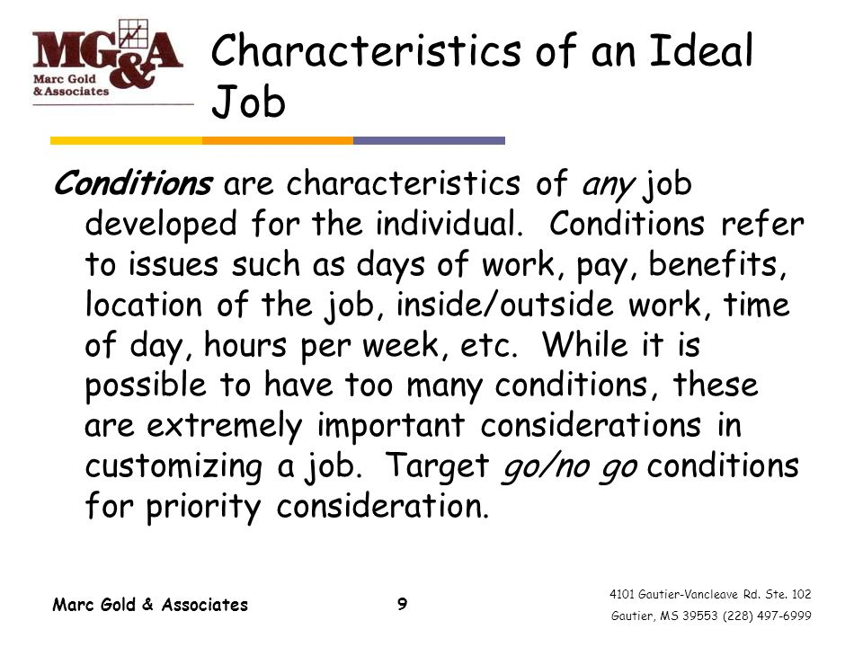 4101 Gautier-Vancleave Rd. Ste. 102 Gautier, MS 39553 (228) 497-6999 Marc Gold & Associates9 Characteristics of an Ideal Job Conditions are characteri
