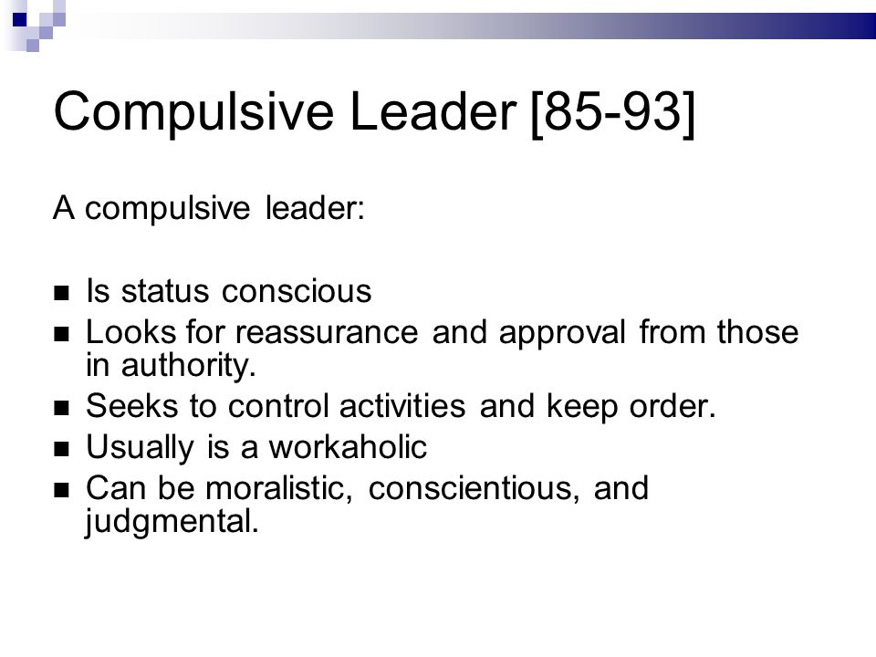Compulsive Leader [85-93] A compulsive leader: Is status conscious Looks for reassurance and approval from those in authority.