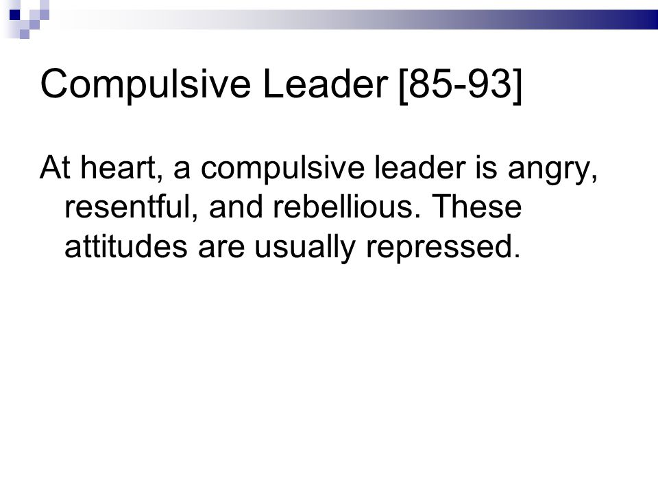 Compulsive Leader [85-93] At heart, a compulsive leader is angry, resentful, and rebellious.