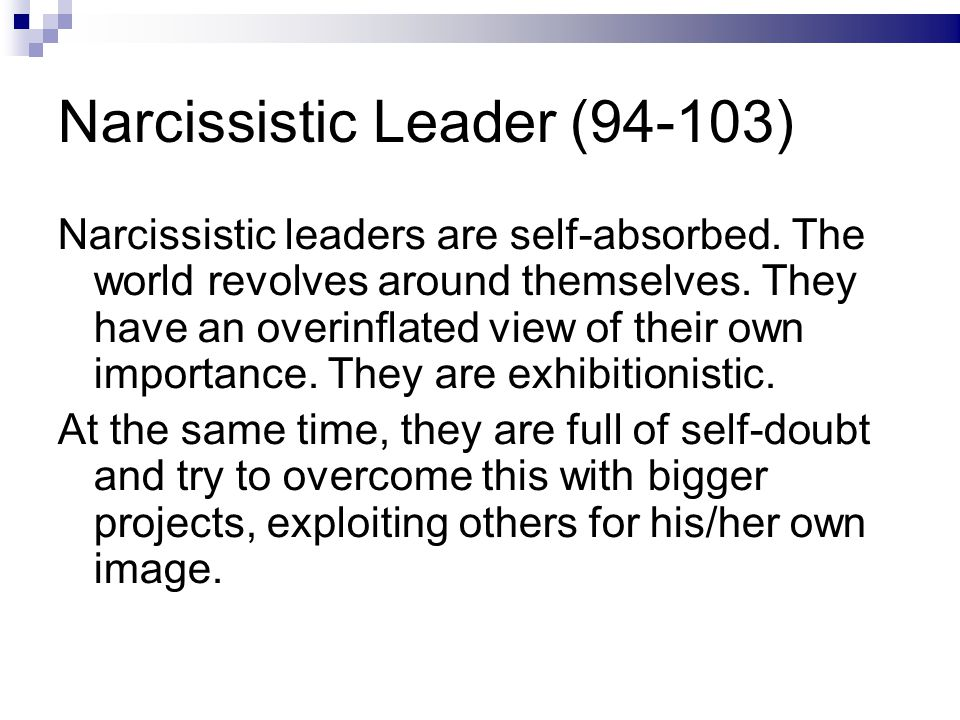 Narcissistic Leader (94-103) Narcissistic leaders are self-absorbed.