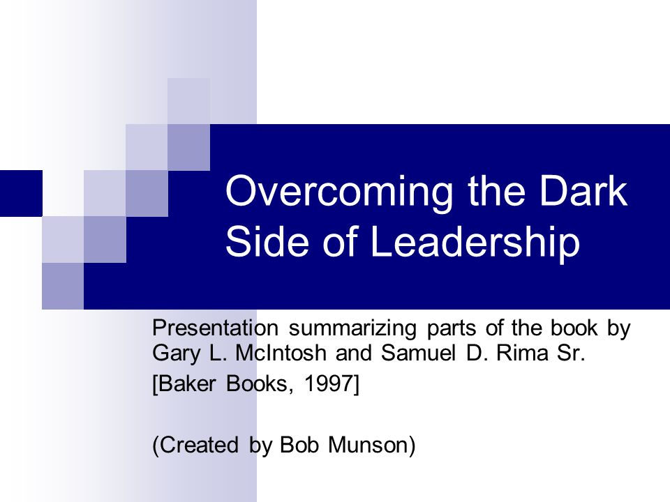 Overcoming the Dark Side of Leadership Presentation summarizing parts of the book by Gary L.