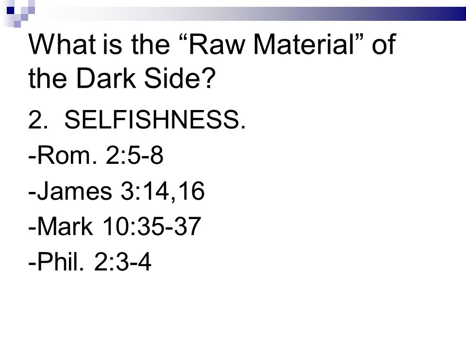 What is the Raw Material of the Dark Side. 2. SELFISHNESS.