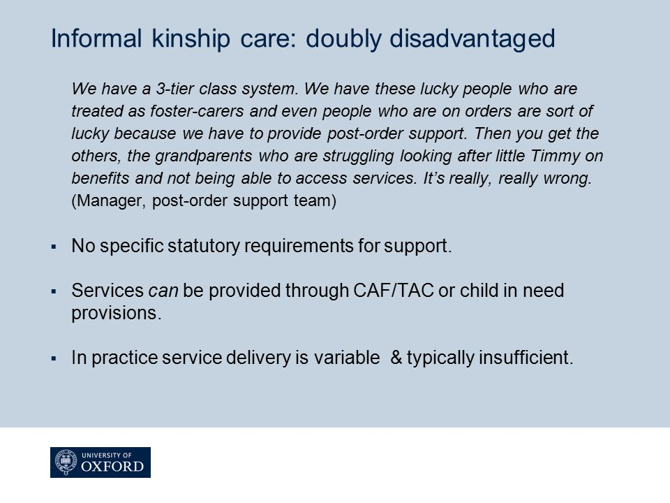 Informal kinship care: doubly disadvantaged We have a 3-tier class system. We have these lucky people who are treated as foster-carers and even people