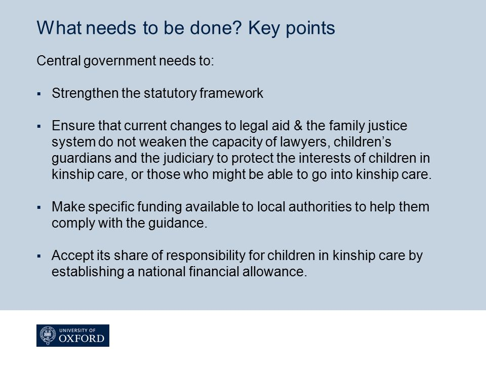 What needs to be done? Key points Central government needs to:  Strengthen the statutory framework  Ensure that current changes to legal aid & the f