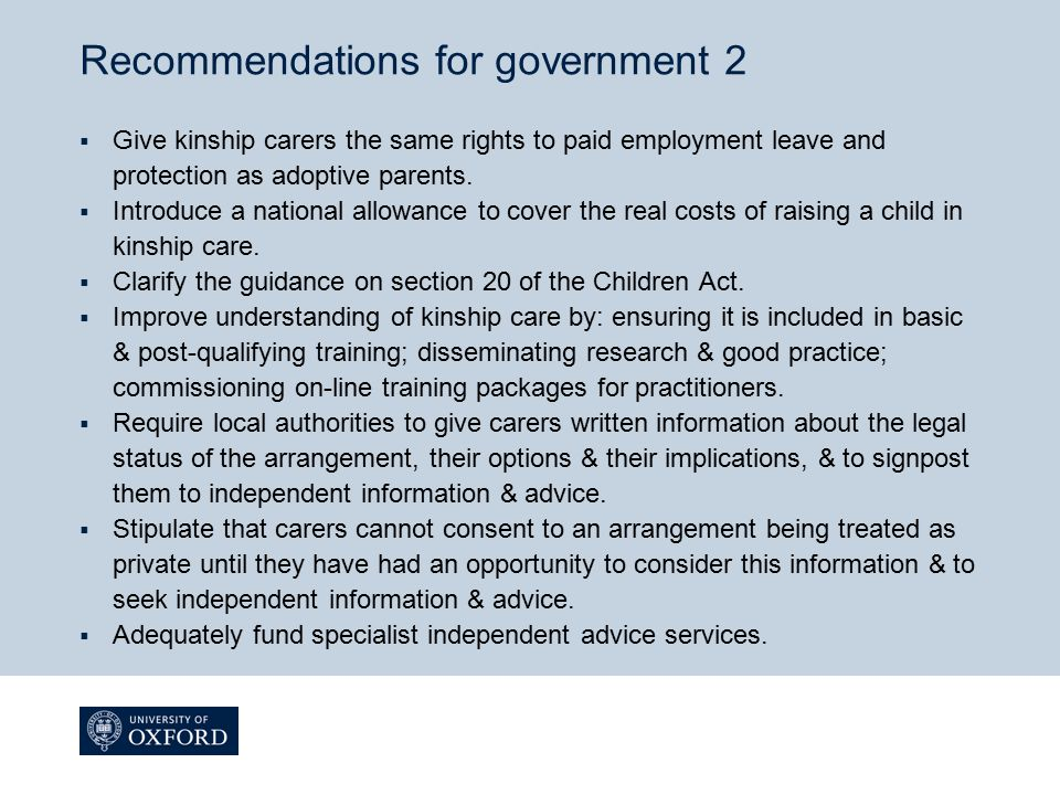 Recommendations for government 2  Give kinship carers the same rights to paid employment leave and protection as adoptive parents.  Introduce a nati