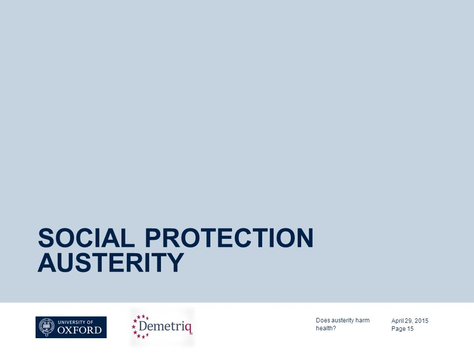 SOCIAL PROTECTION AUSTERITY April 29, 2015 Does austerity harm health? Page 15