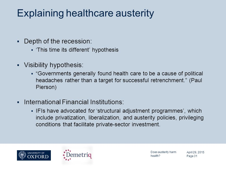 "Explaining healthcare austerity  Depth of the recession:  'This time its different' hypothesis  Visibility hypothesis:  ""Governments generally fou"