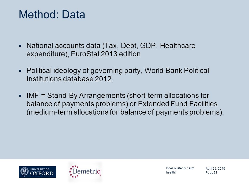 Method: Data  National accounts data (Tax, Debt, GDP, Healthcare expenditure), EuroStat 2013 edition  Political ideology of governing party, World Bank Political Institutions database 2012.