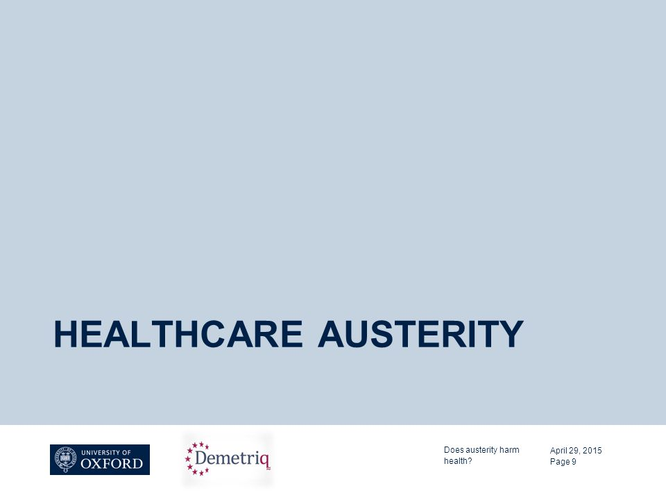 HEALTHCARE AUSTERITY April 29, 2015 Does austerity harm health Page 9