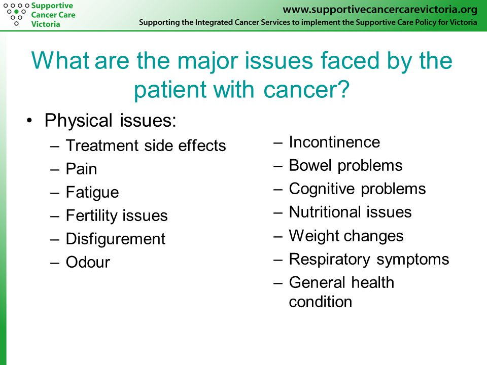 What are the major issues faced by the patient with cancer.
