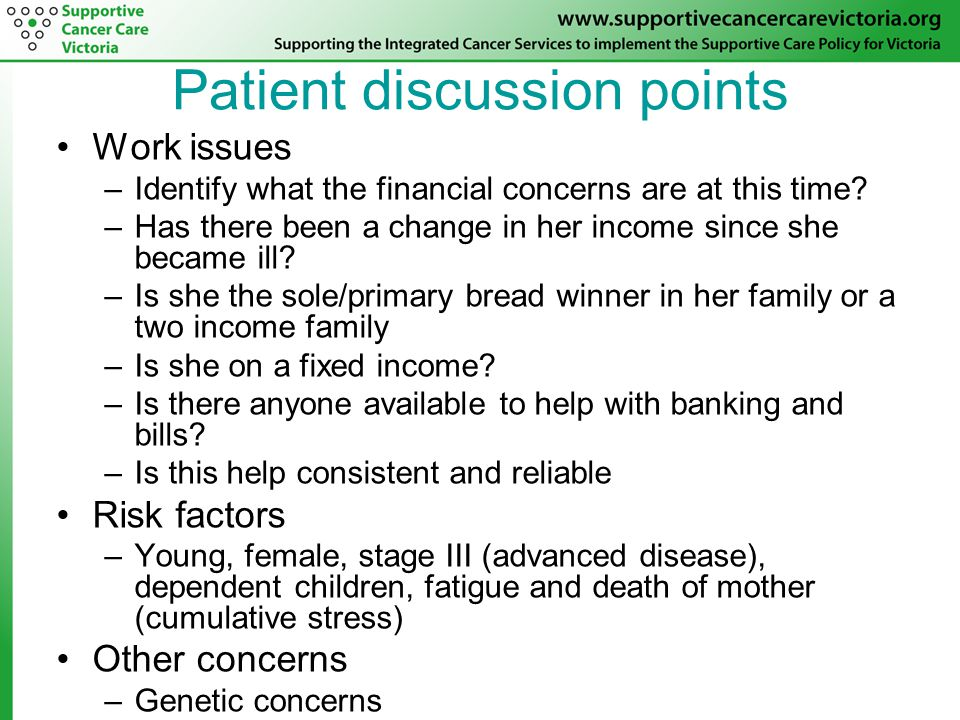 Patient discussion points Work issues –Identify what the financial concerns are at this time.