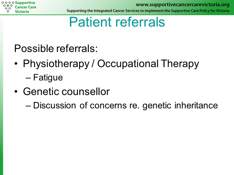 Patient referrals Possible referrals: Physiotherapy / Occupational Therapy –Fatigue Genetic counsellor –Discussion of concerns re.