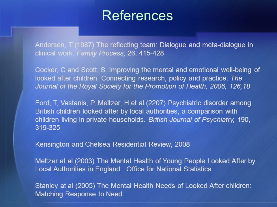 References Andersen, T (1987) The reflecting team: Dialogue and meta-dialogue in clinical work.