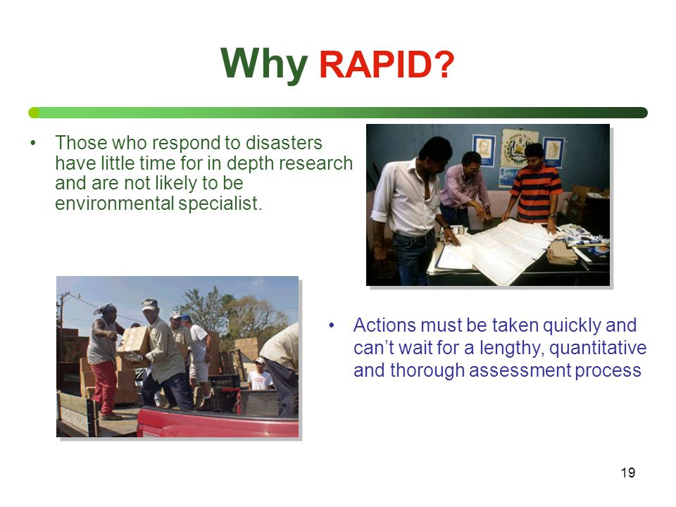 19 Those who respond to disasters have little time for in depth research and are not likely to be environmental specialist. Why RAPID? Actions must be