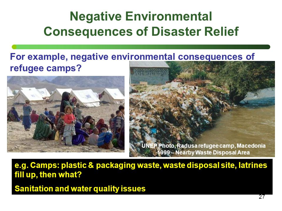 27 Negative Environmental Consequences of Disaster Relief UNEP Photo, Radusa refugee camp, Macedonia 1999 – Nearby Waste Disposal Area e.g. Camps: pla