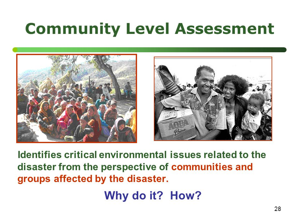 28 Community Level Assessment Identifies critical environmental issues related to the disaster from the perspective of communities and groups affected