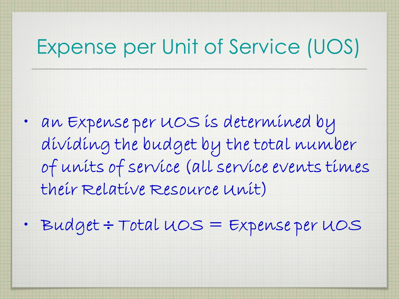 Units of Service (UOS) a Service Event (SE) times its Relative Resource Unit (RRU) equals a unit of service (UOS) SE x RRU = UOS 50 - SE #1 x 2.50 = 1