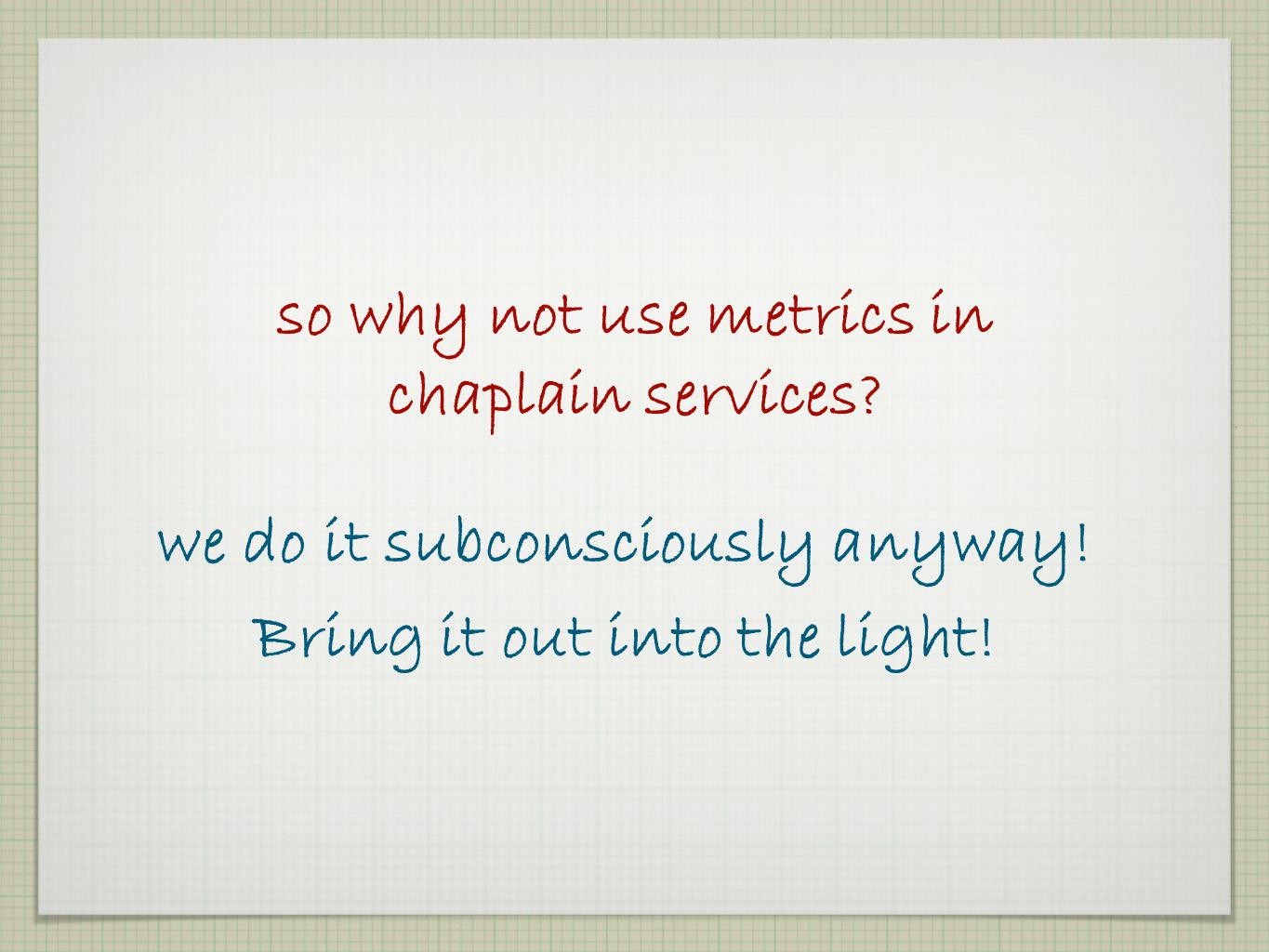 We use metrics all the time